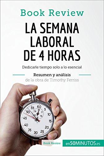 La semana laboral de 4 horas de Timothy Ferriss (Análisis de la obra): Dedicarle tiempo solo a lo esencial (Book Review)