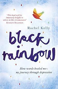 Black Rainbow: How words healed me: my journey through depression by [Kelly, Rachel]