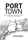 Port Town: How the People of Long Beach Built, Defended, and Profited From Their Harbor by George Cunningham (2015-06-18)