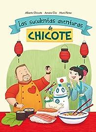Las suculentas aventuras de Chicote par  Amaia Cia Abascal/Alberto Chicote/Moni Pérez
