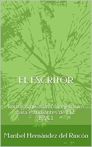 El escritor: Lecturas guiadas con ejercicios para estudiantes de ELE B2/C1 por Maribel Hernández del Rincón