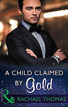 A Child Claimed By Gold (Mills & Boon Modern) (One Night With Consequences, Book 27) by [Thomas, Rachael]