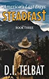 STEADFAST Book Three: America's Last Days (The Steadfast Series 3) (English Edition)