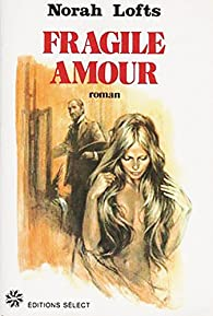 Fragile amour par Norah Lofts