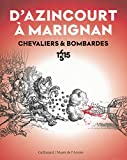D'Azincourt à Marignan: Chevaliers et bombardes, 1415-1515