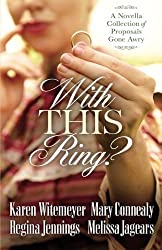 With This Ring?: A Novella Collection of Proposals Gone Awry by Karen Witemeyer (2016-01-05)