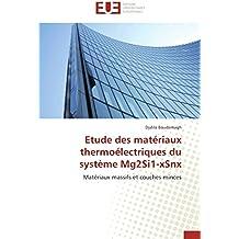 Etude des matériaux thermoélectriques  du système Mg2Si1-xSnx: Matériaux massifs et couches minces (Omn.Univ.Europ.)