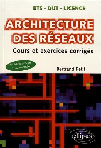 Architecture des réseaux - Cours et exercices corrigés - 5e édition par Bertrand Petit