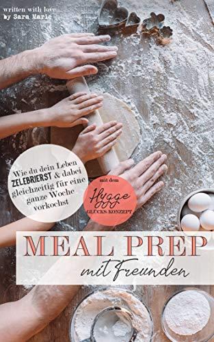 Meal Prep mit Freunden - nach dem Hygge-Glücks-Konzept: Wie du ...