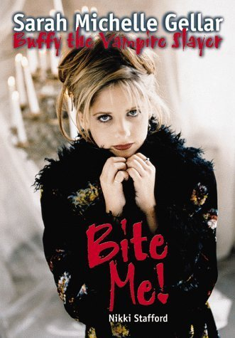Bite Me!: Sarah Michelle Gellar and Buffy the Vampire Slayer by Nikki Stafford (1998-10-01)