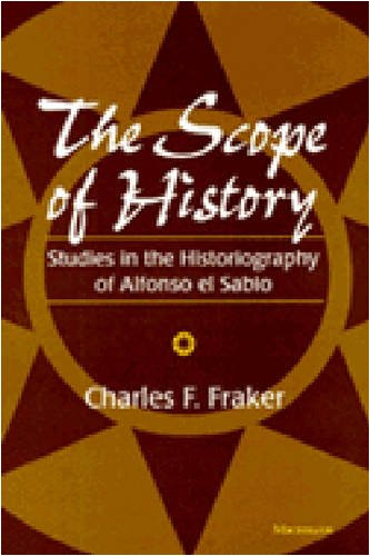 The Scope of History: Studies in the Historiography of Alfonso el Sabio por Charles F. Fraker