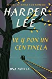 Ve y pon un centinela (Go Set a Watchman - Spanish Edition) by Harper Lee (2015-07-14)