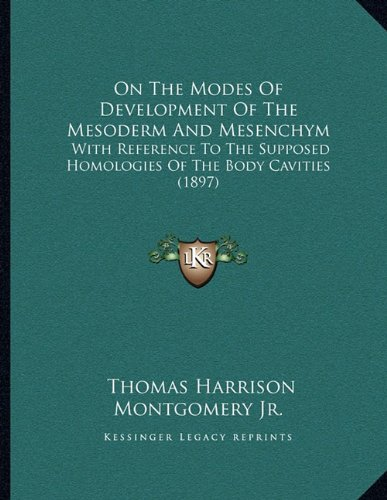 On the Modes of Development of the Mesoderm and Mesenchym: With Reference to the Supposed Homologies of the Body Cavities (1897)