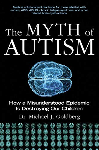 The Myth of Autism: How a Misunderstood Epidemic Is Destroying Our Children, Expanded and Revised Edition por Michael J. Goldberg