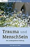 Trauma und MenschSein: Aus Liebe zum Leben