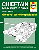 Chieftain Main Battle Tank Manual: 1966 to Present (Owners' Workshop Manual)