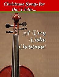 A Very Violin Christmas! - Christmas Songs for the Violin...: Volume 1 (Violin Sheet Music)