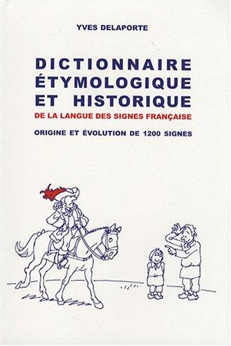 Dictionnaire étymologique et historique de la langue des signes française : Origine et évolution de 1200 signes