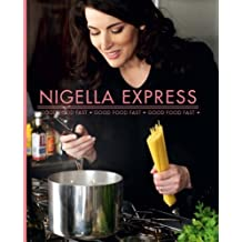 Nigella Express: Good Food Fast by Nigella Lawson (Oct 23 2007)