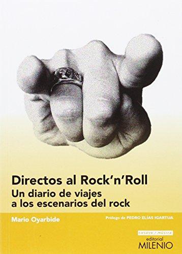 Directos al Rock'n'Roll: Un diario de viajes a los escenarios del rock (Ensayo / Música) por Mario Oyarbide Hernández