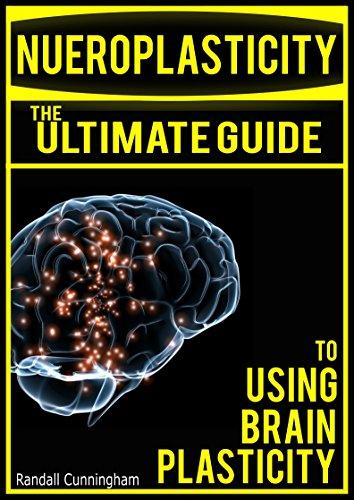 Neuroplasticity Begin To Change Life >> Neuroplasticity The Brain S Way Of Healing Ultimate Guide To Using