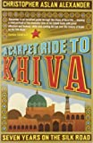 A Carpet Ride to Khiva: Seven Years on the Silk Road by Alexander, Christopher Aslan (July 1, 2010) Paperback