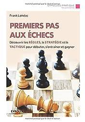 Premiers pas aux échecs : Découvrir les règles, la stratégie et la tactique pour débuter, s'entraîner et gagner