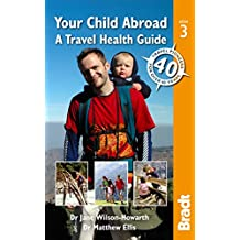 Your Child Abroad: a Travel Health Guide (Bradt Travel Guides (Other Guides))