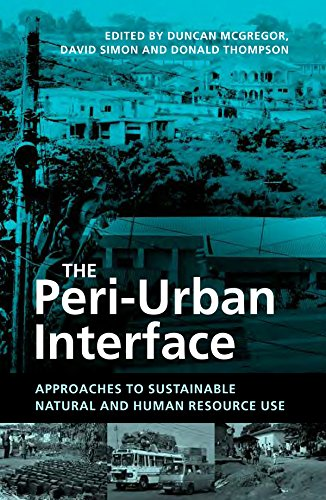 The Peri-Urban Interface: Approaches to Sustainable Natural and Human Resource Use (English Edition)