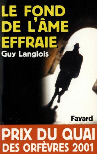 Le Fond de l'âme effraie : Prix du quai des orfèvres 2001 (Romanesque)