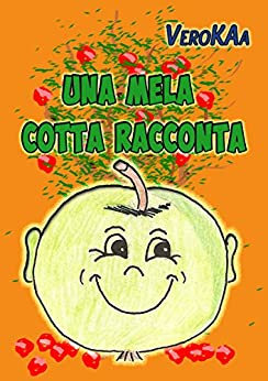 Una mela cotta Racconta: Una mela cotta Racconta (Italian Edition) von [KAa, Vero]