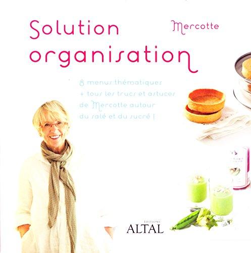 Solution organisation : 8 menus thématiques + tous les trucs et astuces de Mercotte autour du salé et du sucré !