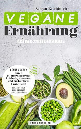 Vegane Ernährung 67 Vegane Rezepte Vegan Kochbuch Gesund Leben