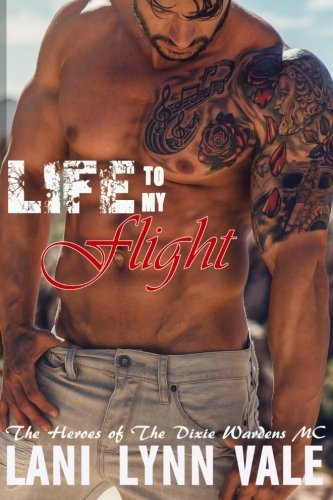 Life To My Flight (The Heroes of The Dixie Wardens MC) (Volume 5) by Lani Lynn Vale (2015-02-19)