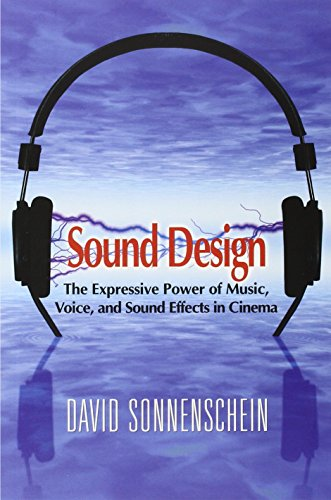 Sound Design: The Expressive Power of Music, Voice, and Sound Effects in Cinema