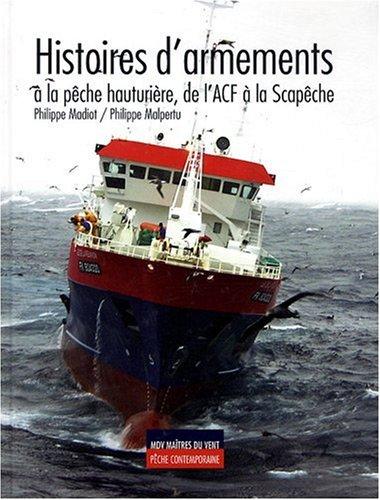 Histoires d'armements à la pêche hauturière, de l'ACF à la Scapêche par Philippe Malpertu