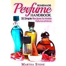 Homemade Perfume Handbook: 25 Simple Recipes to Make Perfumes at Home (English Edition)