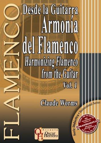 DESDE LA GUITARRA… ARMONÍA DEL FLAMENCO 1 (Libro de Partituras)/Harmonizing Flamenco From The Guitar 1 (Score Book) (FLAMENCO: Serie Didáctica/Instructional Series) por Claude Worms