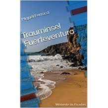 Trauminsel Fuerteventura: Momente im Paradies