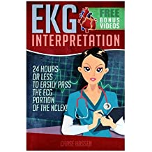 EKG Interpretation: 24 Hours or Less to EASILY PASS the ECG Portion of the NCLEX!: Volume 1 (EKG Book, ECG, NCLEX-RN Content Guide, Registered Nurse, ... Cardiology, Critical Care, Medical ebooks)