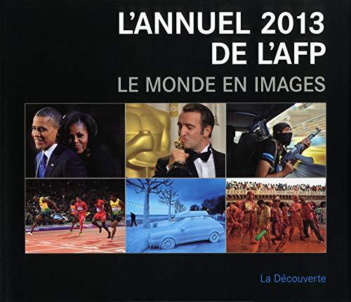 L'annuel 2013 de l'AFP : le monde en images par AFP (AGENCE FRANCE PRESSE)