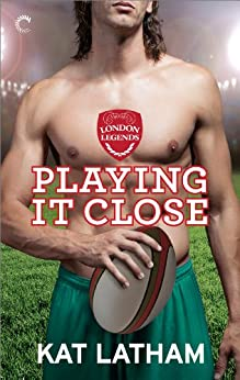 Playing It Close (London Legends) by [Latham, Kat]