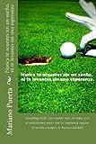 Nunca te acuestes sin un sueño, ni te levantes sin una esperanza: Coaching Golf:Los sueños son...la vida, y si el entusiasmo junto con la confianza supera al miedo, siempre se hacen realidad