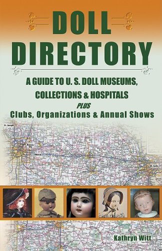 Doll Directory: A Guide to U.S. Doll Museums, Collections & Hospitals Plus Clubs, Organizations & Annual Shows by Kathryn Witt (2004-10-02)