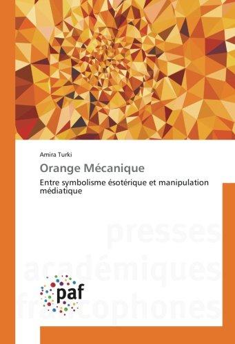 Orange Mécanique: Entre symbolisme ésotérique et manipulation médiatique par Amira Turki
