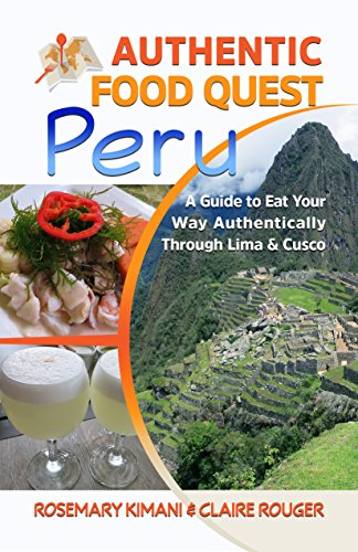 Authentic Food Quest Peru: A Guide to Eat Your Way Authentically Through Lima and Cusco (English Edition)