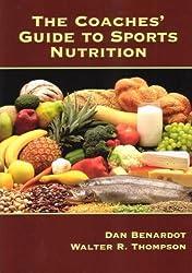 The Coaches' Guide to Sports Nutrition by Dan, Ph.D. Benardot (2007-08-15)