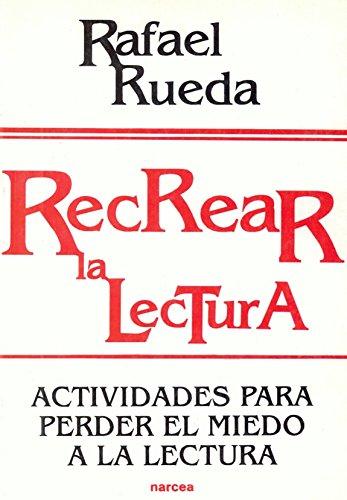 Recrear la lectura: Actividades para perder el miedo a la lectura (Educación Hoy) por Rafael Rueda Guerrero