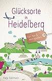 Glücksorte in Heidelberg: Fahr hin und werd glücklich - Katja Edelmann