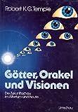 Götter, Orakel und Visionen. Die Zukunftsschau im Altertum und heute - Robert K. G. Temple